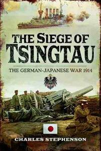 The Siege of Tsingtau: The German-Japanese War 1914 - Charles Stephenson - cover