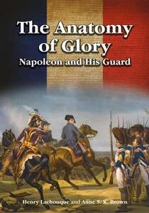 The Anatomy of Glory: Napoleon and His Guard - Anne S.K. Brown - cover