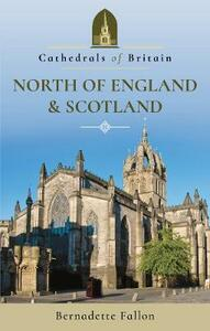 Cathedrals of Britain: North of England and Scotland - Bernadette Fallon - cover