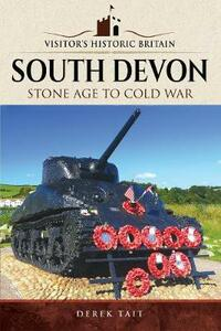 Visitors' Historic Britain: South Devon: Stone Age to Cold War - Derek Tait - cover