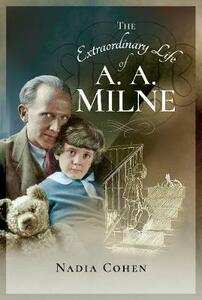 The Extraordinary Life of A A Milne - Nadia Cohen - cover