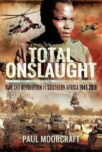 Total Onslaught: War and Revolution in Southern Africa 1945-2018 - Paul Moorcraft - cover