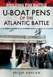 Building for Battle: U-Boat Pens of the Atlantic Battle - Philip Kaplan - cover