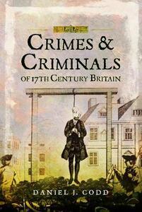 Crimes and Criminals of 17th Century Britain - Daniel J. Codd - cover