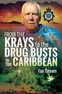 From the Krays to Drug Busts in the Caribbean - Ian Brown - cover