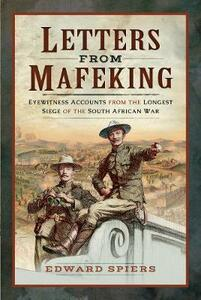 Letters from Mafeking: Eyewitness Accounts from the Longest Siege of the South African War - Spiers, Edward - cover