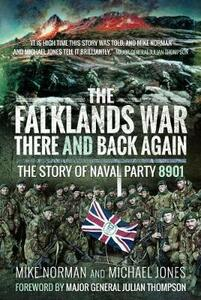 The Falklands War There and Back Again: The Story of Naval Party 8901 - Mike Norman,Michael Jones - cover