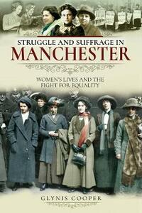 Struggle and Suffrage in Manchester: Women's Lives and the Fight for Equality - Glynis Cooper - cover