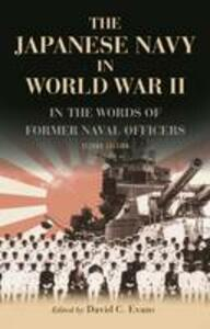 The Japanese Navy in World War II: In the Words of Former Japanese Naval Officers - David C. Evans - cover