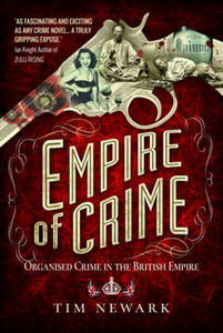 Empire of Crime: Organised Crime in the British Empire - Tim Newark - cover