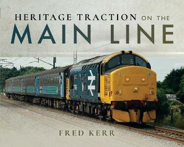 Heritage Traction on the Main Line - Fred Kerr - cover