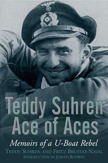 Teddy Suhren Ace of Aces: Memoirs of a U-Boat Rebel - Teddy Suhren,Fritz Bustat-Naval - cover