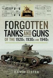 Forgotten Tanks and Guns of the 1920s, 1930s, and 1940s - David Lister - cover