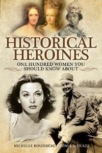 Historical Heroines: 100 Women You Should Know About - Michelle Rosenberg,Sonia D. Picker - cover