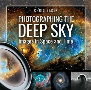 Photographing the Deep Sky: Images in Space and Time - Chris Baker - cover