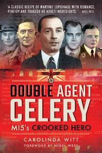 Double Agent Celery: MI5's Crooked Hero - Carolinda Witt - cover