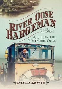 River Ouse Bargeman: A Lifetime on the Yorkshire Ouse - David Lewis - cover