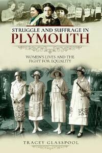 Struggle and Suffrage in Plymouth: Women's Lives and the Fight for Equality - Glasspool, Tracey - cover