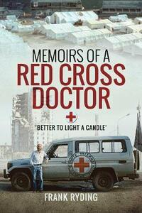 Memoirs of a Red Cross Doctor: Better to Light a Candle - Frank Ryding - cover