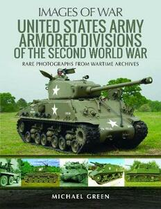 United States Army Armored Division of the Second World War: Rare Photographs from Wartime Archives - Green, Michael - cover