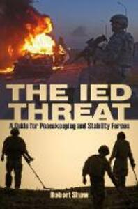 The IED Threat: A Guide for Peackeeping and Stability Forces - Robert Shaw - cover