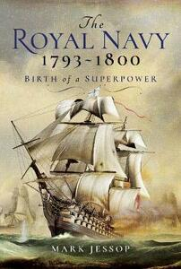 The Royal Navy 1793-1800: Birth of a Superpower - Jessop, Mark - cover