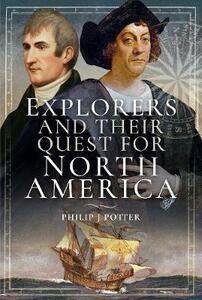 Explorers and Their Quest for North America - Philip J. Potter - cover