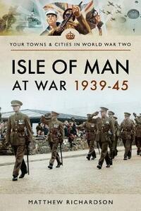 Isle of Man at War 1939-45 - Matthew Richardson - cover