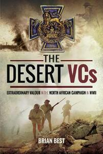 The Desert VCs: Extraordinary Valour in the North African Campaign in WWII - Brian Best - cover