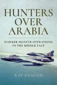Hunters over Arabia: Hawker Hunter Operations in the Middle East - Ray Deacon - cover
