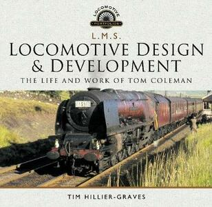 L M S Locomotive Design and Development: The Life and Work of Tom Coleman - Tim Hillier-Graves - cover