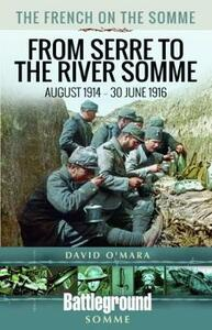 The French on the Somme: August 1914-30 June 1916: From Serre to the River Somme - David O'Mara - cover
