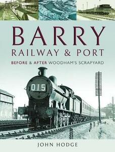 Barry, Its Railway and Port: Before and After Woodham's Scrapyard - John Hodge - cover