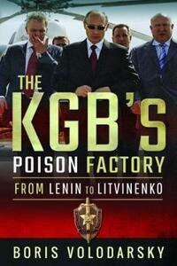 The KGB's Poison Factory: From Lenin to Litvinenko - Boris Volodarsky - cover