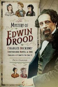 The Mystery of Edwin Drood: Charles Dickens' Unfinished Novel and Our Endless Attempts to End It - Peter Orford - cover