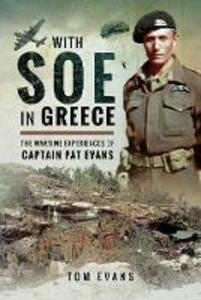 With SOE in Greece: The Wartime Experiences of Captain Pat Evans - Tom Evans - cover