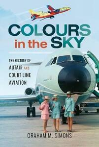 Colours in the Sky: The History of Autair and Court Line Aviation - Graham Simons - cover