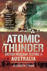 Atomic Thunder: British Nuclear testing in Australia - Tynan, Elizabeth - cover