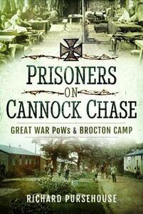 Prisoners on Cannock Chase: Great War PoWs and Brockton Camp - Pursehouse, Richard - cover