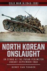 North Korean Onslaught: Volume II: UN Stand at the Pusan Perimeter, August 1950 - Gerry Van Tonder - cover