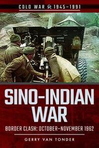 Sino-Indian War: Border Clash: October-November 1962 - Gerry Van Tonder - cover