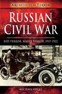 Russian Civil War: Red Terror, White Terror, 1917-1922 - Michael Foley - cover