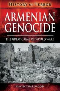 Armenian Genocide: The Great Crime of World War I - David Charlwood - cover