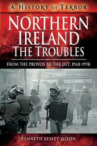 Northern Ireland: The Troubles: From The Provos to The Det, 1968-1998 - Kenneth Lesley-Dixon - cover