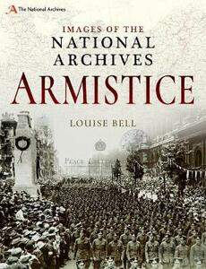 Images of The National Archives: Armistice - Louise Bell - cover