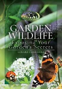Garden Wildlife: Exposing Your Garden's Secrets - Gerard E. Cheshire - cover