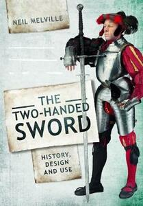 Two Handed Sword History, Design and Use - Neil Melville - cover