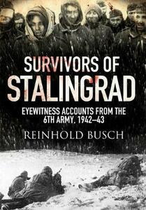Survivors of Stalingrad: Eyewitness Accounts from the 6th Army, 1942-1943 - Reinhold Busch - cover