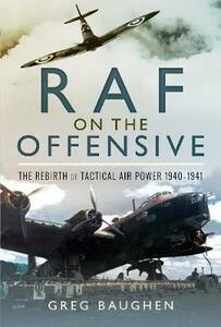 RAF On the Offensive: The Rebirth of Tactical Air Power 1940-1941 - Greg Baughen - cover
