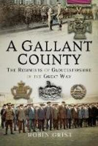 A Gallant County: The Regiments of Gloucestershire in the Great War - Robin Grist - cover